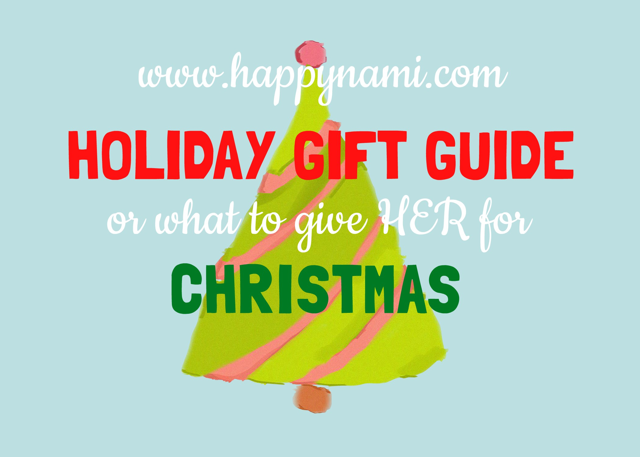 HOLIDAY GIFT GUIDE or what to give HER for Christmas